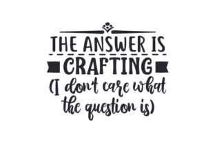 The Answer is Crafting (I Don't Care What the Question is) Craft Design By Creative Fabrica Crafts