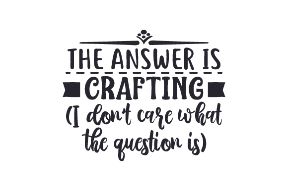 Download Free The Answer Is Crafting I Don T Care What The Question Is Svg for Cricut Explore, Silhouette and other cutting machines.