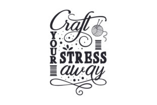 Craft Your Stress Away Craft Design By Creative Fabrica Crafts