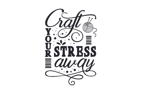 Craft Your Stress Away Hobbies Craft Cut File By Creative Fabrica Crafts - Image 1