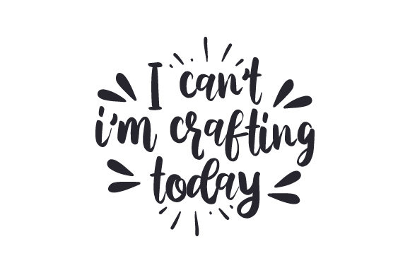 Download Free I Can T I M Crafting Today Svg Cut File By Creative Fabrica for Cricut Explore, Silhouette and other cutting machines.