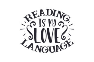 Reading is My Love Language Hobbies Craft Cut File By Creative Fabrica Crafts