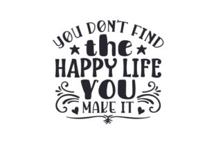 You Don't Find the Happy Life, You Make It Craft Design By Creative Fabrica Crafts