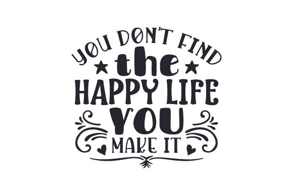 You Don't Find the Happy Life, You Make It Craft Design By Creative Fabrica Crafts Image 1