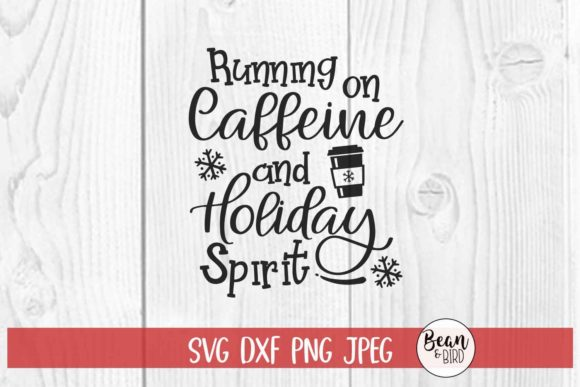 Download Free Running On Caffeine And Holiday Spirit Graphic By Jessica Maike for Cricut Explore, Silhouette and other cutting machines.