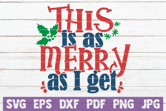 This is As Merry As I Get Graphic Graphic Templates By MintyMarshmallows