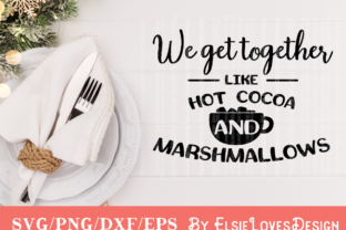 We Get Together Like Hot Cocoa & Marshmall Graphic By ElsieLovesDesign