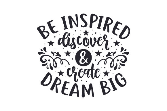 Download Free Be Inspired Discover Create Dream Big Svg Cut File By for Cricut Explore, Silhouette and other cutting machines.