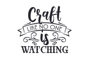 Craft Like No One is Watching Craft Design By Creative Fabrica Crafts