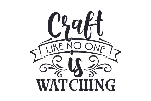 Craft Like No One is Watching Hobbies Craft Cut File By Creative Fabrica Crafts - Image 1