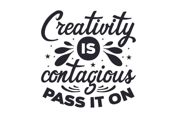 Creativity is Contagious. Pass It on Hobbies Craft Cut File By Creative Fabrica Crafts