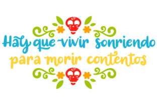 Hay Que Vivir Sonriendo Para Morir Contentos Craft Design By Creative Fabrica Crafts