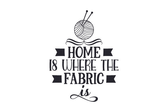 Home is Where the Fabric is Hobbies Craft Cut File By Creative Fabrica Crafts - Image 1