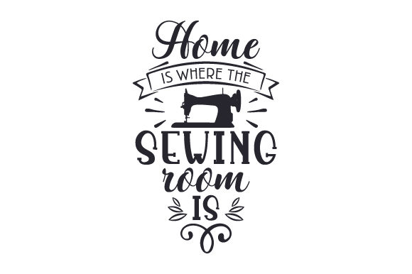 Home is Where the Sewing Room is Hobbies Craft Cut File By Creative Fabrica Crafts