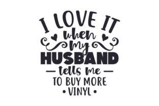 I Love It when My Husband Tells Me to Buy More Vinyl Craft Design By Creative Fabrica Crafts