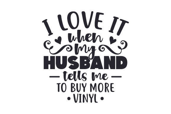 Download Free I Love It When My Husband Tells Me To Buy More Vinyl Svg Cut File SVG Cut Files