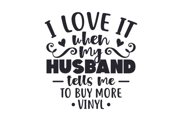 Download Free I Love It When My Husband Tells Me To Buy More Vinyl Svg Cut File for Cricut Explore, Silhouette and other cutting machines.