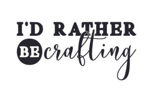 I'd Rather Be Crafting Craft Design By Creative Fabrica Crafts