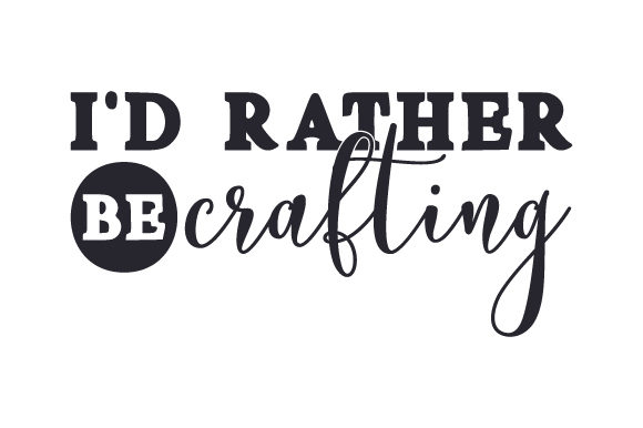 I'd Rather Be Crafting Hobbies Craft Cut File By Creative Fabrica Crafts