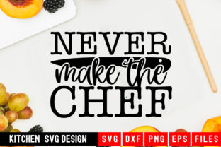 Print on Demand: Never Make the Chef Graphic Crafts By Designdealy