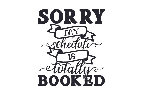 Sorry, My Schedule is Totally Booked Hobbies Craft Cut File By Creative Fabrica Crafts