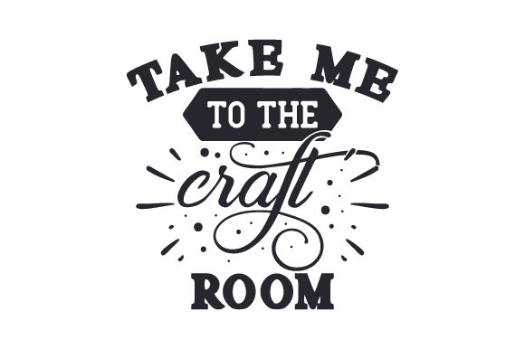 Take Me to the Craft Room Hobbies Craft Cut File By Creative Fabrica Crafts