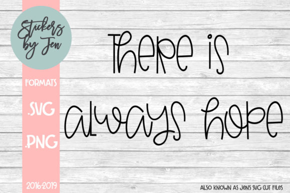 Download Free There Is Always Hope Graphic By Stickers By Jennifer Creative for Cricut Explore, Silhouette and other cutting machines.