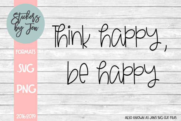 Download Free Think Happy Be Happy Graphic By Jens Svg Cut Files Creative for Cricut Explore, Silhouette and other cutting machines.