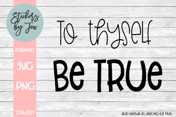 Download Free To Thyself Be True Graphic By Stickers By Jennifer Creative for Cricut Explore, Silhouette and other cutting machines.