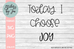 Download Free Today I Choose Joy Graphic By Stickers By Jennifer Creative for Cricut Explore, Silhouette and other cutting machines.