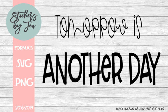 Download Free Tomorrow Is Another Day Graphic By Stickers By Jennifer for Cricut Explore, Silhouette and other cutting machines.