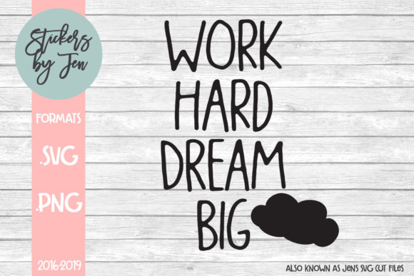 Download Free Work Hard Dream Big Graphic By Stickers By Jennifer Creative Fabrica for Cricut Explore, Silhouette and other cutting machines.
