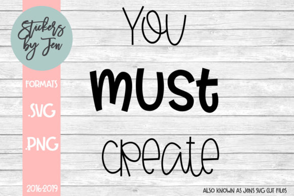 Download Free You Must Create Graphic By Jens Svg Cut Files Creative Fabrica for Cricut Explore, Silhouette and other cutting machines.