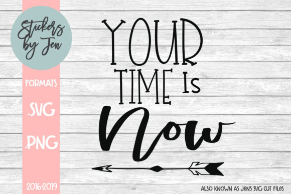 Your Time Is Now Graphic By Jens Svg Cut Files Creative Fabrica