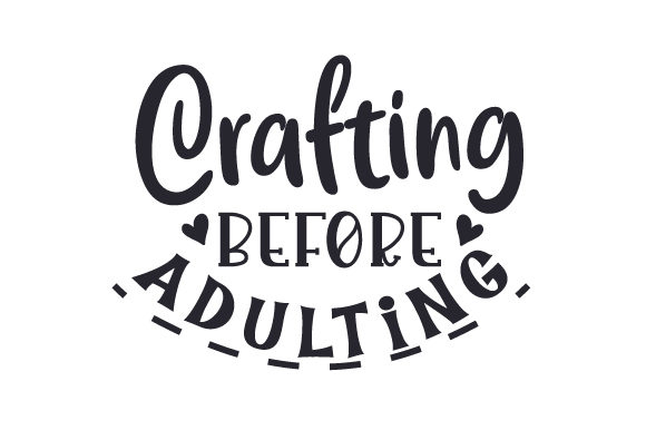 Crafting Before Adulting Hobbies Craft Cut File By Creative Fabrica Crafts