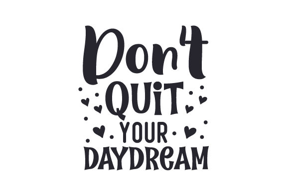 Download Free Don T Quit Your Daydream Svg Cut File By Creative Fabrica Crafts for Cricut Explore, Silhouette and other cutting machines.