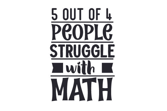 Download Free 5 Out Of 4 People Struggle With Math Svg Cut File By Creative Fabrica Crafts Creative Fabrica for Cricut Explore, Silhouette and other cutting machines.