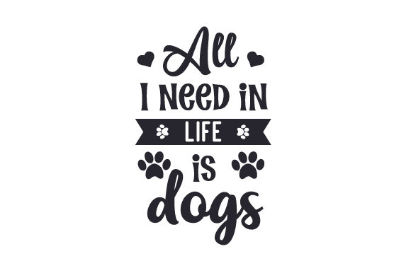Download Free All I Need In Life Is Dogs Svg Cut File By Creative Fabrica for Cricut Explore, Silhouette and other cutting machines.