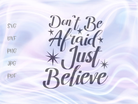 Download Free Don T Be Afraid Just Believe Inspiration Grafico Por Digitals By for Cricut Explore, Silhouette and other cutting machines.