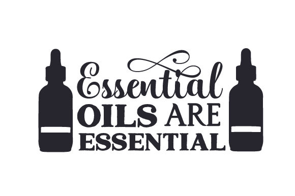 Essential Oils Are Essential Wellness Craft Cut File By Creative Fabrica Crafts
