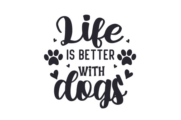 Life is Better with Dogs Dogs Craft Cut File By Creative Fabrica Crafts