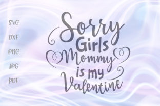 Download Free Sorry Girls My Mom Is My Valentines Day Graphic By Digitals By for Cricut Explore, Silhouette and other cutting machines.