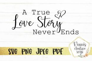 A True Love Story Never Ends Graphic By Reneescreativesvgs