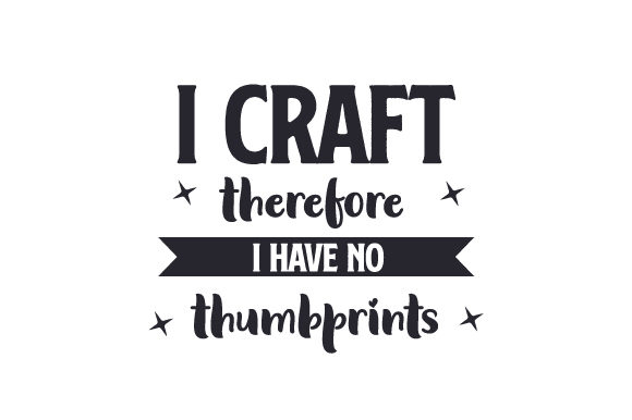 I Craft, Therefore I Have No Thumbprints Hobbies Craft Cut File By Creative Fabrica Crafts