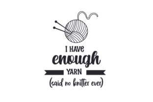 I Have Enough Yarn (said No Knitter Ever) Craft Design By Creative Fabrica Crafts