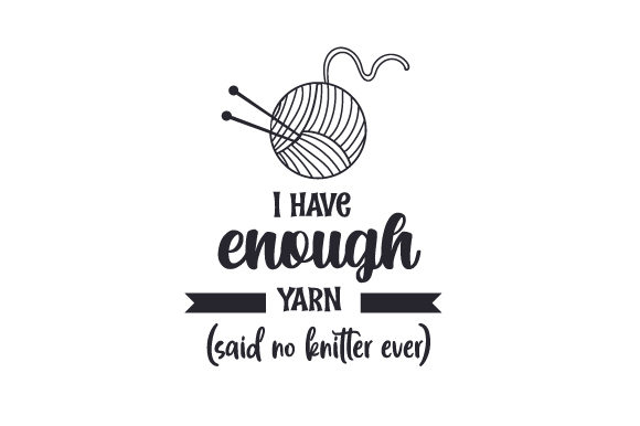 Download Free I Have Enough Yarn Said No Knitter Ever Svg Cut File By for Cricut Explore, Silhouette and other cutting machines.