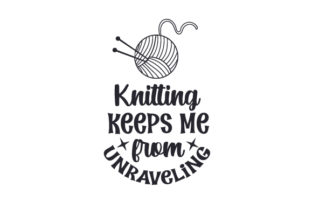 Knitting Keeps Me from Unraveling Hobbies Craft Cut File By Creative Fabrica Crafts