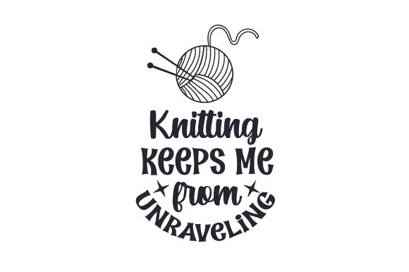 Download Free Knitting Keeps Me From Unraveling Svg Cut File By Creative for Cricut Explore, Silhouette and other cutting machines.