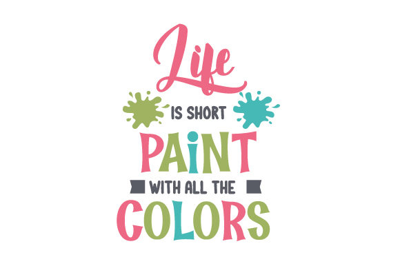 Download Free Life Is Short Paint With All The Colors Svg Cut File By SVG Cut Files