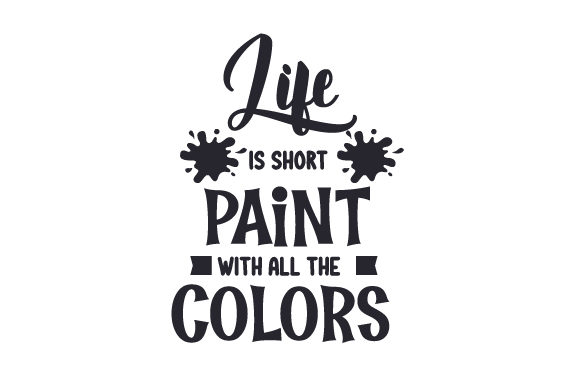 Life is Short, Paint with All the Colors Craft Design By Creative Fabrica Crafts Image 2
